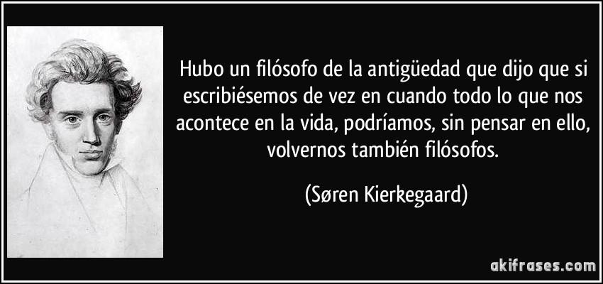 frase-hubo-un-filosofo-de-la-antiguedad-que-dijo-que-si-escribiesemos-de-vez-en-cuando-todo-lo-que-nos-soren-kierkegaard-172894
